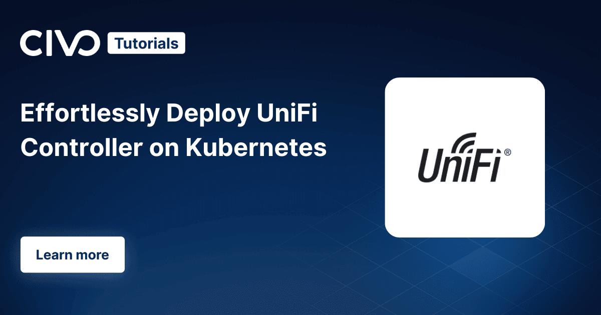 Deploying a UniFi controller to Civo Kubernetes thumbnail